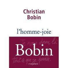 L'homme-joie, Christian Bobin, L'iconoclaste, 2012, 180 p. Quinze récits tracent le portrait d'être aimés, parlent de rencontres, de figures emblématiques, de visions. De courts paragraphes, parfois écrits à la main, ainsi qu'une lettre à la femme aimée et perdue, viennent s'intercaler entre les textes. Cote : 843 BOB