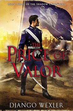 Amazon.com: The Price of Valor: Book Three of the Shadow Campaigns eBook: Django Wexler: Kindle Store