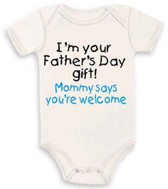 I'm your Father's Day gift! Mommy says you're welcome! funny baby boy girl one piece bodysuit creeper babygro infant newborn all sizes on Etsy, $9.39