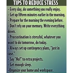 """""""Tips to Reduce Stress"""" - Everyday, do something you really enjoy - Get up fifteen minutes earlier in the morning. - Prepare for the morning the evening before. - Don't rely on your memory. Write down everything. - Procrastination is stressful, whatever you want to do tomorrow, do today. - Always set up contingency plans, """"just in case"""" - Say """"No!"""" to extra projects. Get enough sleep. - Organize your home work and space.  www.RhythmDanceShoes.com #NoToStress #Tips #TheseTips #FollowTips #R"""