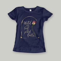 Until the last petal falls. Beauty and the Beast Quote Ladies' Short Sleeved Shirt