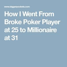 How I Went From Broke Poker Player at 25 to Millionaire at 31