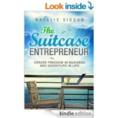 Amazon.com: The Suitcase Entrepreneur: Create freedom in business and adventure in life. eBook: Natalie Sisson: Kindle Store