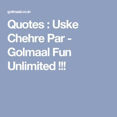 Quotes : Uske Chehre Par - Golmaal Fun Unlimited !!! Whatsapp Fun, Desi Jokes, Funny Jokes, Quotes, Quotations, Funny Pranks, Qoutes, Jokes, Shut Up Quotes
