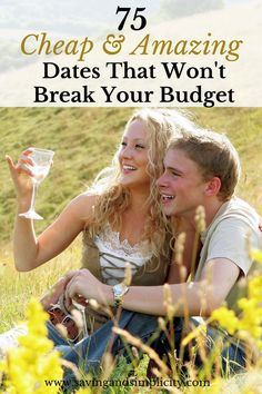 Enjoy your time together! 75 cheap and amazing dates that won't break the budget.