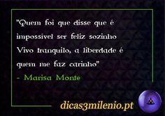 Quem foi que disse que é impossível ser feliz sozinho Vivo tranquilo, a liberdade é quem me faz carinho -Marisa Monte