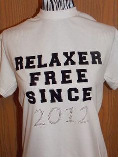 "Custom handmade rhinestone ""Relaxer-Free Since..."" Tee. Choose the year you went natural. Great for newly natural ladies and veterans!"