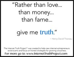 www.internettruthproject.com <-- Click here for a free video about starting a successful, honest internet business. #truth #money #marketing #thoreau #theinternettruthproject