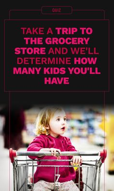 Take a Trip to the Grocery Store and We'll Determine How Many Kids You'll Have