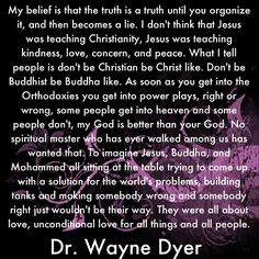 Dr. Wayne Dyer's religious beliefs - love this! At the end of the day, its about loving God and each other. ❤