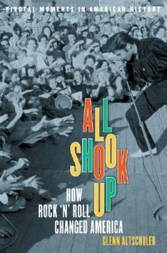 """""""All Shook Up: How Rock 'n' Roll Changed America"""" by Glenn C. Altschuler (a favorite history book)"""