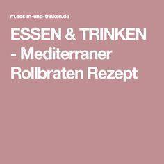 ESSEN & TRINKEN - Mediterraner Rollbraten Rezept
