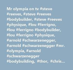 Mr olympia on tv #steve #reeves, #steve #reeves #bodybuilder, #steve #reeves #physique, #lou #ferrigno, #lou #ferrigno #bodybuilder, #lou #ferrigno #physique, #arnold #schwarzenegger, #arnold #schwarzenegger #mr. #olympia, #arnold #schwarzenegger #bodybuilding, #thor, #chris #hemsworth #thor, #joe #manganiello, #chris #hemsworth, #jason #momoa, #henry #cavill, #henry #cavill #superman, #bodybuilding, #mr. #olympia #bodybuilding, #mr. #olympia #nbc, #colette #nelson #bodybuilder, #colette…