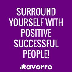 Surround Yourself With Positive Successful People! #Success #quote #tavorro