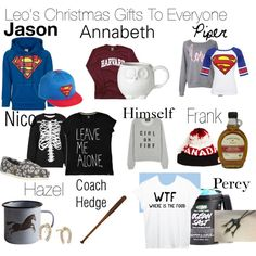 -Nico Actually wears the toms and sweater, and we he gets annoyed he brings out the 'leave me alone' shirt. -Leo got thought it would be funny to get Piper a shirt that said 'love' but he also got her a Superman shirt so that her and Jason could be matching. -Leo went all Canadian for Franks gift -Percy always wears his 'wears the food' shirt