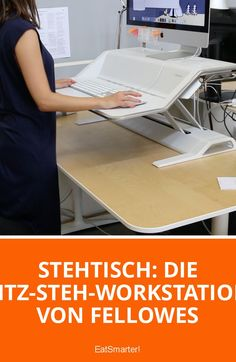 Wie gut ist das Arbeiten im Stehen? Stehtisch: Die Sitz-Steh-Workstation von Fellowes | eatsmarter.de