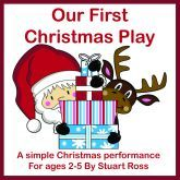 OUR FIRST CHRISTMAS PLAY: Nursery & Early Years Festive Musical Play