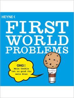 First World Problems: Wir leiden schrechlich unter Ihnen und lachen dennoch