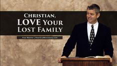 Christian, Love Your Lost Family - Paul Washer