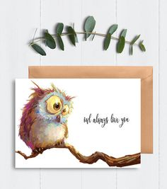 Owl always love you :) Perfect card for your special someone on any occasion. Art completed by artist Marco Bucci. FINER DETAILS: - Printed on high-quality card stock - 4 1/4 x 5 1/2 card - Includes white envelope - Inside is blank for your own personal message  Stay in touch @ Instagram.com/HomeBrewedBoutique