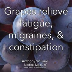 Grapes relieve fatigue, migraines, and constipation.