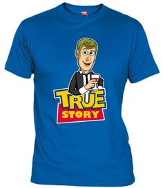 True Story T-shirt - This is great.