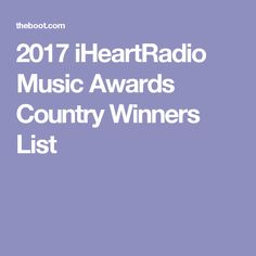 2017 iHeartRadio Music Awards Country Winners List