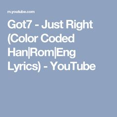 Got7 - Just Right (Color Coded Han|Rom|Eng Lyrics) - YouTube