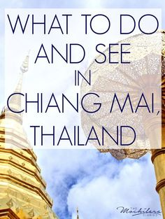 What To Do, See and Eat in Chiang Mai, Thailand