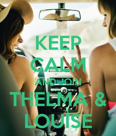 KEEP CALM AND JOIN THELMA & LOUISE - by me JMK