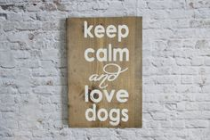 Keep Calm and Love Dogs Wood Sign. Wooden Signs. Rustic Signs. Farmhouse decor. Gallery wall art. Gift for dog lover. Gift under 50