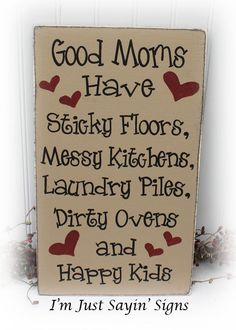 Good Moms Have Sticky Floors, Messy Kitchens, Laundry Piles, Dirty Ovens and Happy Kids Wood Sign. $19.95, via Etsy.