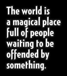 Magical place people waiting to be offended. #truth #joke #funny #humor