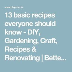 13 basic recipes everyone should know - DIY, Gardening, Craft, Recipes & Renovating | Better Homes and Gardens Australia