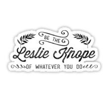 Be the Leslie Knope of Whatever You Do - parks and rec Sticker