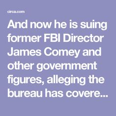 And now he is suing former FBI Director James Comey and other government figures, alleging the bureau has covered up evidence he provided them showing widespread spying on Americans that violated civil liberties.