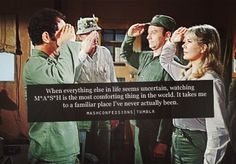 Word!!! My go too show when the world sucks!! M*A*S*H