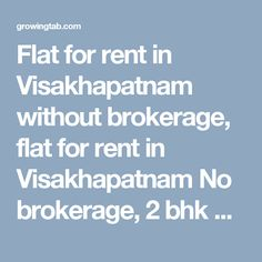 Flat for rent in Visakhapatnam without brokerage, flat for rent in Visakhapatnam No brokerage, 2 bhk Flat for rent in Visakhapatnam without brokerage, 2 bhk flat for rent in Visakhapatnam No brokerage, 3 bhk Flat for rent in Visakhapatnam without brokerage, 3 bhk flat for rent in Visakhapatnam No brokerage, 4 bhk Flat for rent in Visakhapatnam without brokerage, 4 bhk flat for rent in Visakhapatnam http://growingtab.com/ad/Real-Estate-Flats-for-Rent/1/india/1/andhra-pradesh/228/visakhapatnam