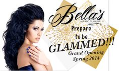 Grand Opening of Bella's Hair & Glam Bar Spring 2014..... Stay Tuned!!!!!