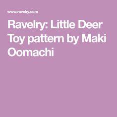 Ravelry: Little Deer Toy pattern by Maki Oomachi