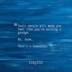 Toxic people will make you feel like you're holding a grudge.No dude.  That's a boundary. Feel Like, Make You Feel, Like You, How Are You Feeling, How To Make, Toxic People, Hold On, Make It Yourself, Feelings