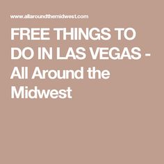 FREE THINGS TO DO IN LAS VEGAS - All Around the Midwest