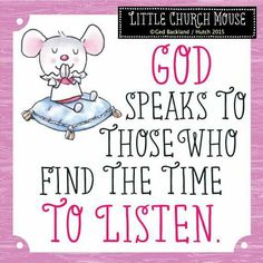 ♥ God speaks to those who find the time to Listen...Little Church Mouse ♥