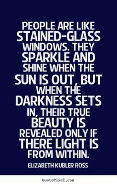 People are like stained-glass windows...