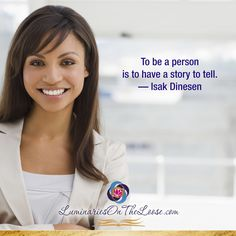 To be a person is to have a story to tell. —Isak Dinesen  LuminariesOnTheLoose.com Storytelling Quotes, Telling Stories, To Tell