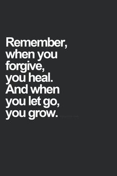 It may be very hard at first, especially the forgive part, but when you do it, peace comes.