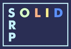 SOLID: Part 1 - The Single Responsibility Principle