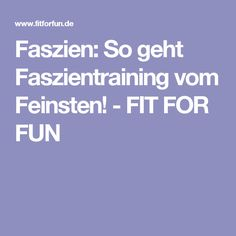 Faszien:  So geht Faszientraining vom Feinsten! - FIT FOR FUN