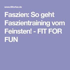 Faszien:  So geht Faszientraining vom Feinsten! - FIT FOR FUN