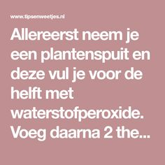 Allereerst neem je een plantenspuit en deze vul je voor de helft met waterstofperoxide. Voeg daarna 2 theelepels baking soda h...